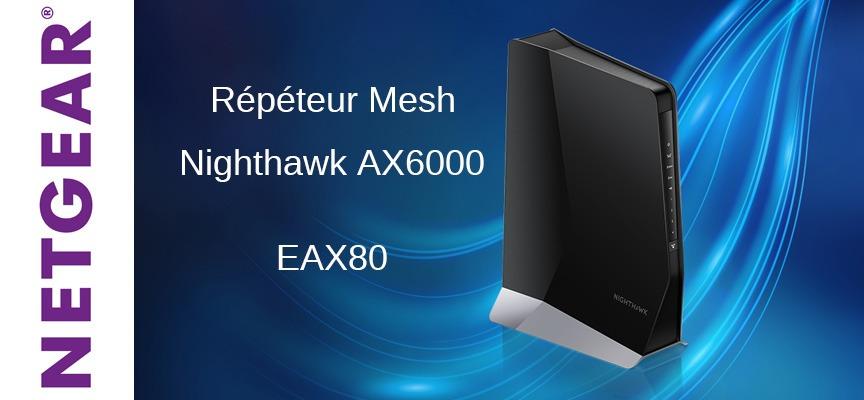 Test répéteur Mesh Netgear Nighthawk® AX6000 | EAX80 / Wi-Fi 6